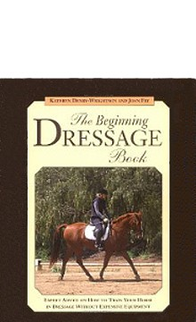 The Beginning Dressage Book